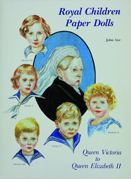 "Artist John Axe created ""Royal Children Paper Dolls"" for Hobby House Press in 1989. Five of Queen Victoria's descendants became British monarchs in their own right."