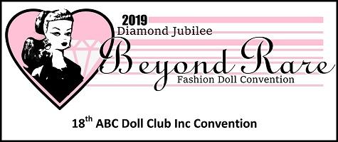 2019 Beyond Rare Fashion Doll Convention - ABC Doll Club Inc